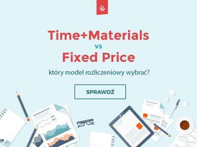 Time + Materials czy Fixed Price – który model rozliczeniowy wybrać
