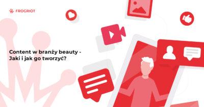 Content w branży beauty – jaki i jak go tworzyć?