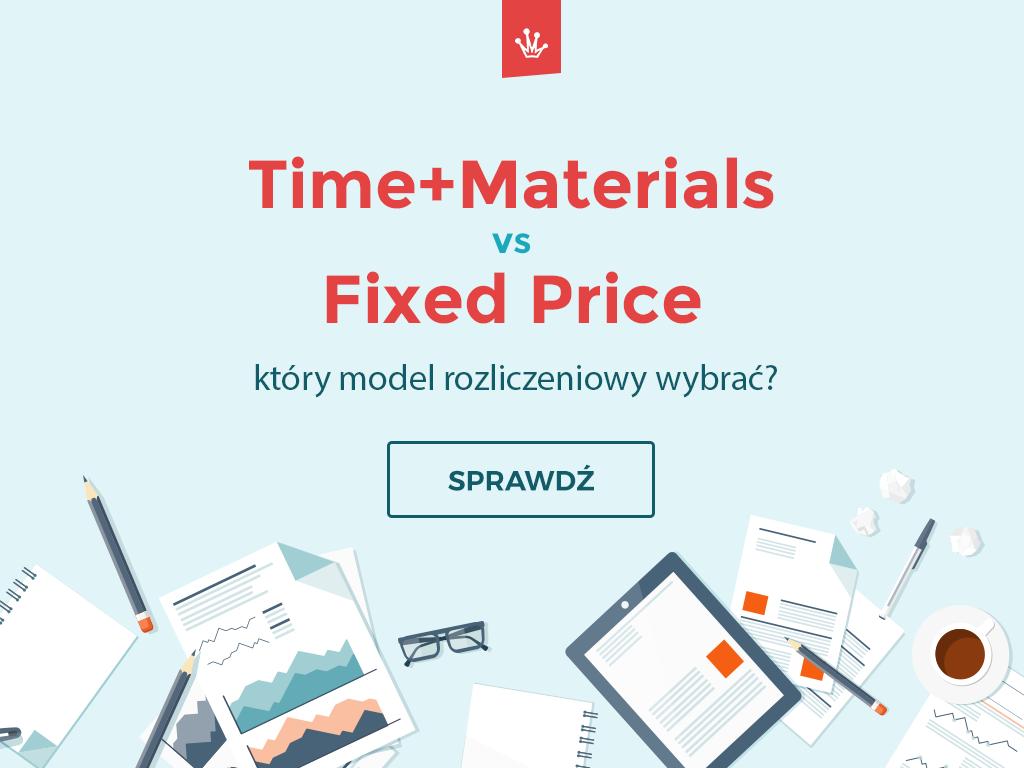 Time+Materials vs Fixed Price – który model rozliczeniowy wybrać?