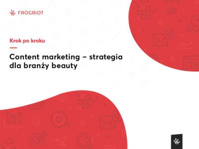 Content marketing – strategia dla branży beauty
