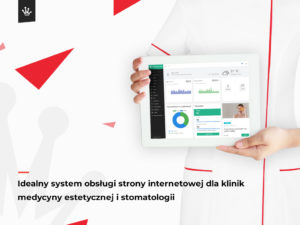 Idealny system obsługi stron internetowych dla klinik medycyny estetycznej i stomatologicznych