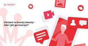 Content w branży beauty - jaki i jak go tworzyć?