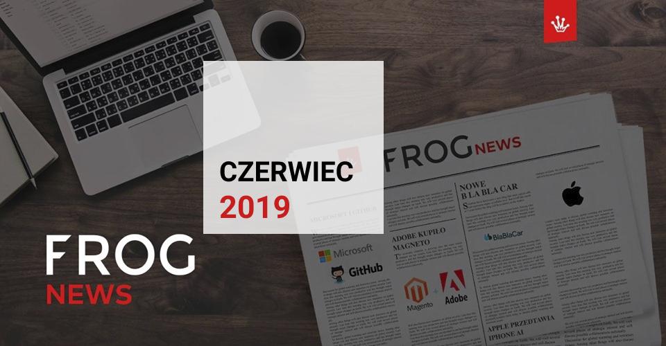 gazeta FrogNews czerwiec 2019 newsy ze świata technologii, startupów i marketingu przygotowane przez zespół FROGRIOT